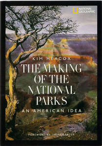 The Making of the National Parks - An American Idea - Kim Heacox