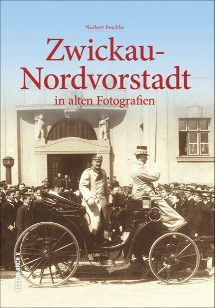 Zwickau-Nordvorstadt  In alten Fotografie Geschichte Bildband Bilder Fotos Buch