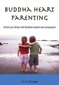 """""""Buddha Heart Parenting"""" for your family by Dr CL Claridge Maleny Caloundra Area Preview"""