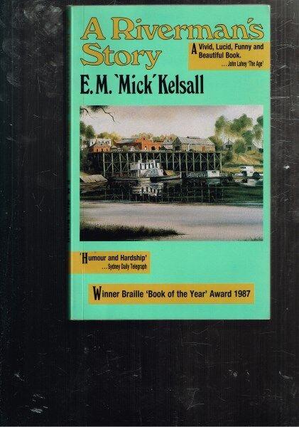 "A Riverman's Story by E.M. ""Mick"" Kelsall"