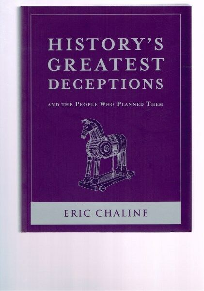History's Greatest Deceptions and the People Who Planned Them by Eric Chaline