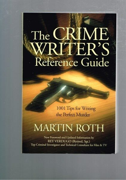 The Crime Writer's Reference Guide: 1001 Tips Writing Perfect Murder Martin Roth