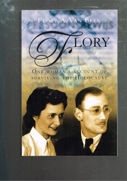 Flory: One Woman's Account of Surviving the Holocaust by Flory A. Van Beek