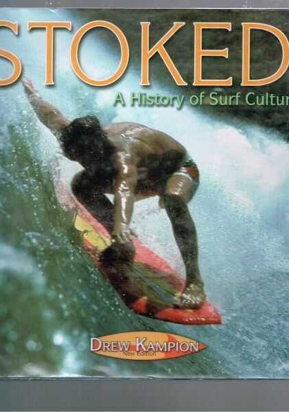 Stoked: History of Surf Culture by Drew Kampion (Hardback)