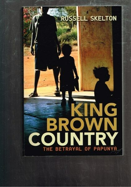 King Brown Country - The Betrayal of Papunya by Russell Skelton