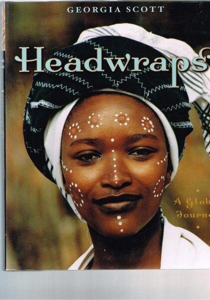 Headwraps: A Global Journey by Georgia Scott (Hardback)