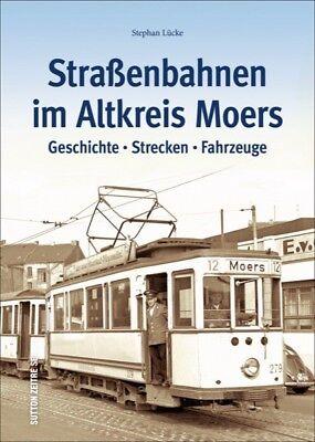 Straßenbahnen im Altkreis Moers Geschichte Strecken Fahrzeuge Bildband Buch Foto