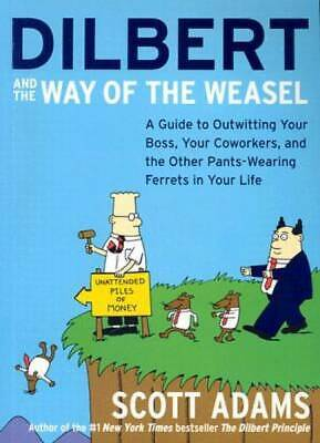 Dilbert and the Way of the Weasel: A Guide to Outwitting Your Boss, -