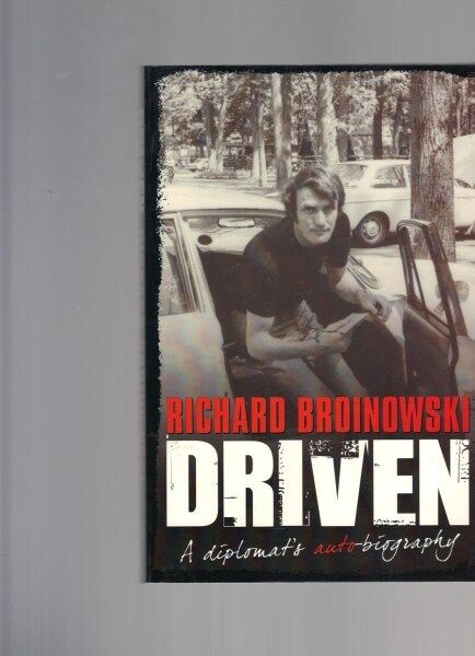 Driven: A Diplomat's Auto-Biography by Richard Broinowski
