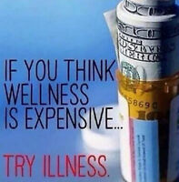 Do you thing wellness is expensive try illness!!!