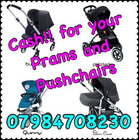 *WANTED - CASH PAID FOR YOUR PRAMS AND PUSH CHAIRS