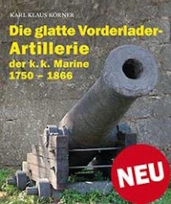 Körner: Die glatte Vorderlader-Artillerie der k.k. Marine 1750–1866 NEU