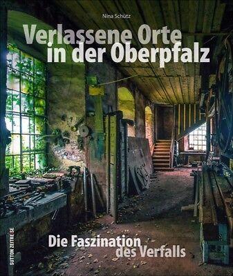 Verlassene Orte in der Oberpfalz Bayern Fabriken Bildband Buch Fotos Bilder Book
