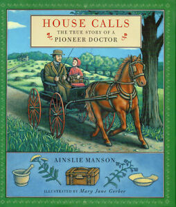 HOUSE CALLS: THE TRUE STORY OF A PIONEER DOCTOR - Ainslie Manson