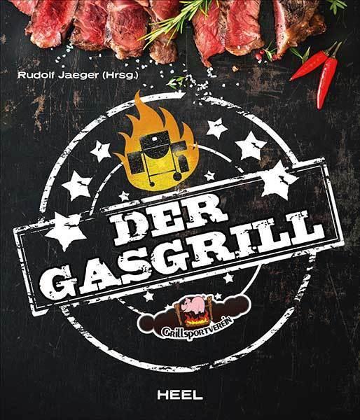 Der Gasgrill Technik & Rezepte Geräte Grillschule mit Gas grillen Rezepte Buch