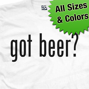 Got-Beer-Party-T-Shirt-Drink-Drank-Drunk-Beer-Bar-Pub-Club-Drinker