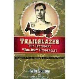Trail Blazer : The Legendary Big Jim Pendergast