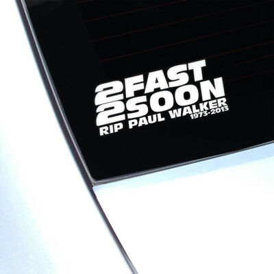 Paul Walker Too Fast Too Soon Car Sticker Decal For Window Bumper. RIP & Respect