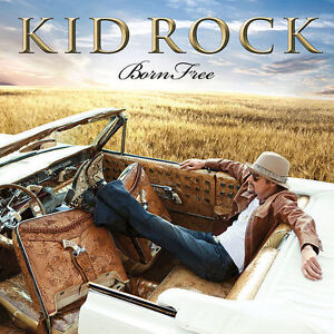 KID ROCK Born Free CD BRAND NEW Feat. Mary J Blige Bob Seger Sheryl Crow