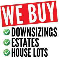 WE BUY! - DOWNSIZING, ESTATES, HOUSE LOTS & MORE