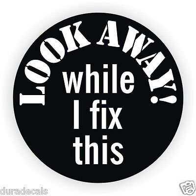 Look Away While I Fix This Hard Hat Sticker Funny Helmet Decal Label Toolbox