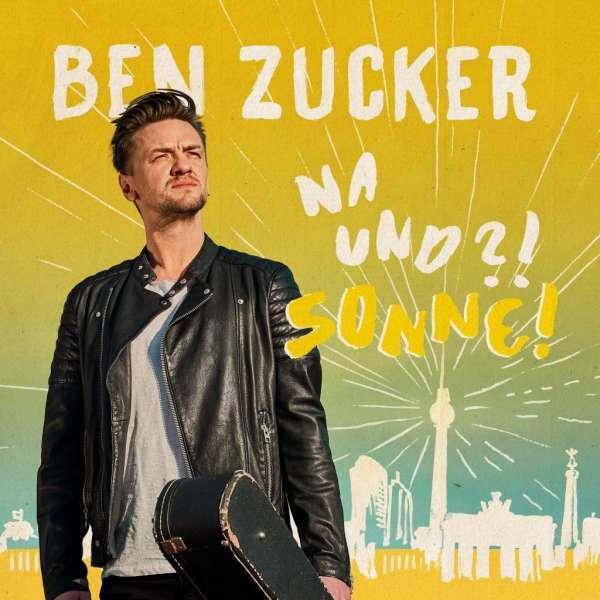 BEN ZUCKER Na Und ?! Sonne !   CD  NEU & OVP