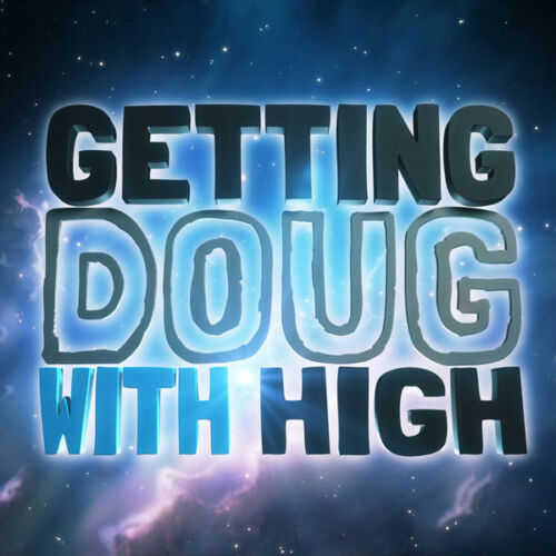 Be a guest on GETTING DOUG WITH HIGH