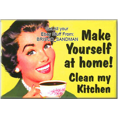"""Fridge Fun Refrigerator Magnet """"MAKE YOURSELF AT HOME, CLEAN MY KITCHEN"""" Funny!"""