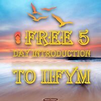 5 Day introduction to IIFYM!!