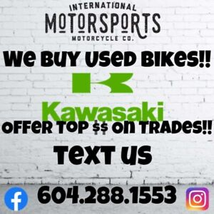 2019 Kawasaki WE BUY USED BIKES!!
