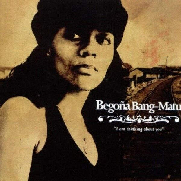 BEGONA BANG-MATU - I AM THINKING ABOUT YOU  CD NEU