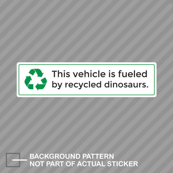 This Vehicle is Fueled by Recycled Dinosaurs Sticker Decal Vinyl fossil fuels