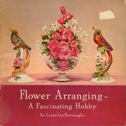 Flower Arranging -  Book by Laura Lee Burroughs - Published by Coca-Cola in 1940