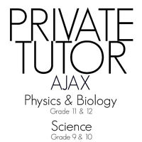 Ajax Private Tutoring, PHYSICS & BIOLOGY GR. 11-12
