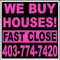 WE BUY HOUSES. FAST CLOSE. NO OBLIGATION