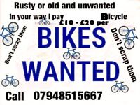 Wanted unwanted scrap bicycles must be adult bikes I will pay £10 - £20
