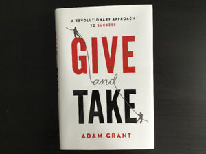 Give and Take.    A Revolutionary Approach to Success