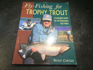 Fly-Fishing for Trophy Trout: A Complete Guide by Brent Curtice
