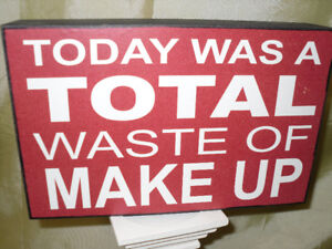 """""""Today was a total waste of makeup"""" sign"""