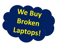 Wanted: WE BUY BROKEN LAPTOPS AND CELLPHONES, TABLETS
