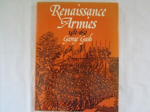 Renaissance Armies 1480-1650, George Gush 1e/1st edition 1975