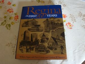 Regina, The FIRST 100 YEARS by William Argan with Pam Cowan and
