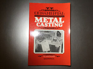Ornamental Metal Casting by R. E. Whitmoyer Lost Wax Casting