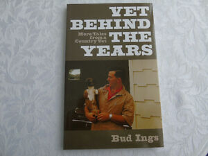 VET BEHIND THE YEARS,by Bud Ings (veterinarian)