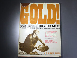 Gold! & Where They Found it Guide to Ghost Towns & Mining Camps