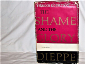 The Shame and the Glory Dieppe by Terence Robertson