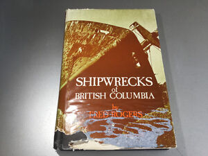 Shipwrecks of British Columbia Fred Rogers Vancouver Island