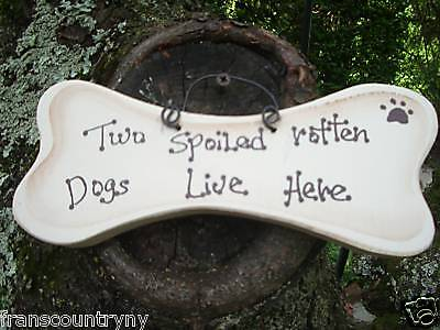 TWO SPOILED ROTTEN DOGS LIVE FUNNY COUNTRY WOOD RUSTIC PRIMITIVE DOG SIGN - Two Funny Dogs