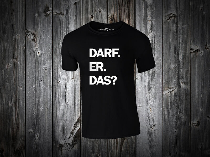 Darf Er Das? T-Shirt Spruch Text Fun Comedy