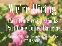 Veggie Cooks & Coffee Baristas Needed